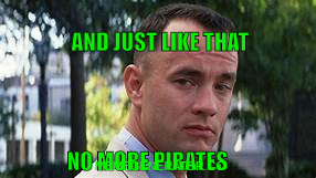 No More Pirates Forrest Gump